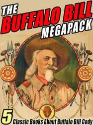 The Buffalo Bill MEGAPACK™: 5 Classic Books About Buffalo Bill Cody (ePub/Kindle)