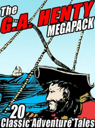 The G.A. Henty MEGAPACK™: 20 Classic Adventure Tales (ePub/Kindle)