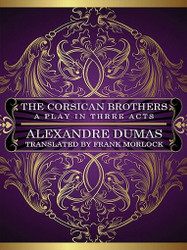 The Corsican Brothers: A Play in Three Acts, by Alexandre Dumas, Eugène Grange, and Xavier de Montepin (ePub/Kindle)