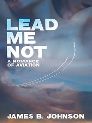 Lead Me Not: A Romance of Aviation, by James B. Johnson (ePub/Kindle)