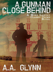A Gunman Close Behind: A Mike Lantry Classic Crime Novel, by A.A. Glynn (ePub/Kindle)