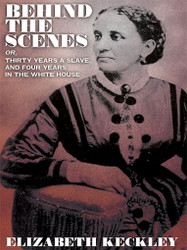 Behind the Scenes, or, Thirty Years a Slave, And Four Years in the White House, by Elizabeth Keckley (ePub/Kindle)