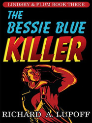 The Bessie Blue Killer: The Lindsey & Plum Detective Series, Book Three, by Richard A. Lupoff (ePub/Kindle)