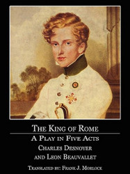 The King of Rome: A Play in Five Acts, by Charles Desnoyer and Leon Beauvallet (ePub/Kindle)
