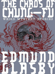 The Chaos of Chung-Fu: Weird Mystery Stories, by Edmund Glasby (ePub/Kindle)