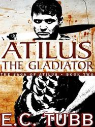 Atilus the Gladiator: The Atilus Saga, Book Two: An Historical Novel, by E. C. Tubb (ePub/Kindle)