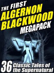 The First Algernon Blackwood MEGAPACK™, by Algernon Blackwood (ePub/Kindle)