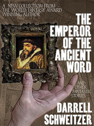 The Emperor of the Ancient Word and Other Fantastic Stories, by Darrell Schweitzer (ePub/Kindle)