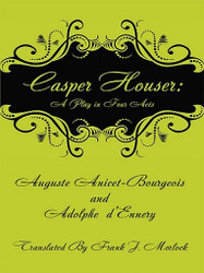 Casper Hauser: A Play in Four Acts, by Auguste Anicet-Bourgeois NS Adolphe d'Ennery (ePub/Kindle)