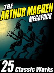 The Arthur Machen MEGAPACK™, by Arthur Machen (ePub/Kindle)