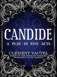 Candide: A Play in Five Acts, by Voltaire, Clément Vautel, and Léo Marchès, (ePub/Kindle)