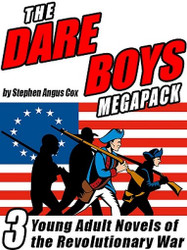 The Dare Boys MEGAPACK™: 3 Young Adult Novels of the Revolutionary War, by Stephen Angus Cox (ePub/Kindle)