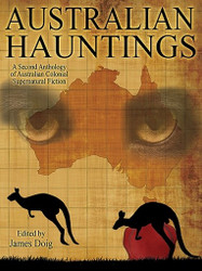 Australian Hauntings: A Second Anthology of Australian Colonial Supernatural Fiction, edited by James Doig (ePub/Kindle)