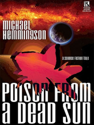 Poison from a Dead Sun: A Science Fiction Tale, by Michael Hemmingson (ePub/Kindle)