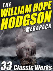 The William Hope Hodgson MEGAPACK™, by William Hope Hodgson (ePub/Kindle)