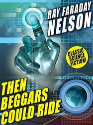 Then Beggars Could Ride, by Ray Faraday Nelson (ePub/Kindle)