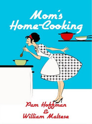 Mom's Home-Cooking, by Pam Hoffman and William Maltese (ePub/Kindle)