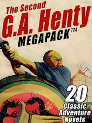 The Second G.A. Henty MEGAPACK™: 20 Classic Adventure Tales (ePub/Kindle)