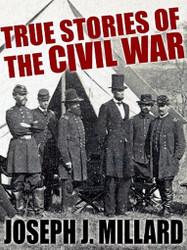 True Stories of the Civil War, by Joseph J. Millard (ePub/Kindle)