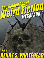 The Golden Age of Weird Fiction MEGAPACK™, Vol. 1: Henry S. Whitehead (ePub/Kindle/pdf)