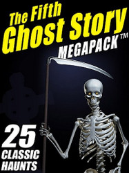 05 The Fifth Ghost Story MEGAPACK™ (ePub/Kindle)