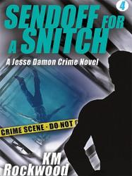 Sendoff for a Snitch: Jesse Damon Crime Novel #4, by K.M. Rockwood (ePub/Kindle)