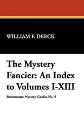 The Mystery Fancier: An Index to Volumes I-XIII, by William F. Deeck (Hardcover) 941028119