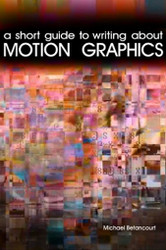 A Short Guide to Writing About Motion Graphics, by Michael Betancourt (Paperback)