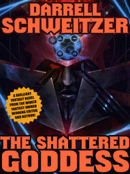 The Shattered Goddess, by Darrell Schweitzer (epub/Kindle)