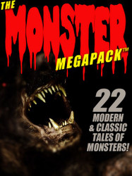 The Monster MEGAPACK™: 22 Modern & Classic Tales of Monsters