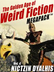 The Golden Age of Weird Fiction MEGAPACK™, Vol. 4: Nictzin Dyalhis