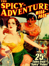 "The Spicy-Adventure MEGAPACK™: 25 Tales from the ""Spicy"" Pulps (ebook)"