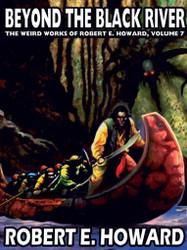 The Weird Works of Robert E. Howard, Vol. 07: Beyond the Black River (epub/Kindle/pdf)