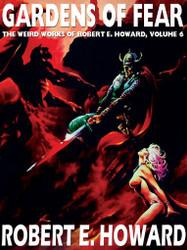 The Weird Works of Robert E. Howard, Vol. 06: Gardens of Fear (epub/Kindle/pdf)