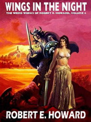 The Weird Works of Robert E. Howard, Vol. 04: Wings in the Night (epub/Kindle/pdf)