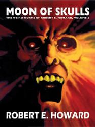 The Weird Works of Robert E. Howard, Vol. 02: Moon of Skulls (epub/Kindle/pdf)