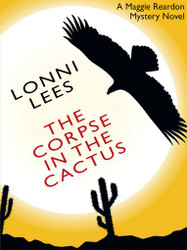 The Corpse in the Cactus: A Maggie Reardon Mystery, by Lonni Lees (epub/Kindle/.pdf)