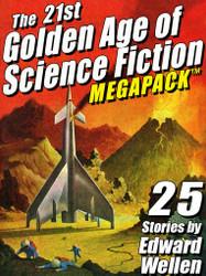 The 21st Golden Age of Science Fiction MEGAPACK™: 25 Stories by Edward Wellen (epub/Kindle/pdf)