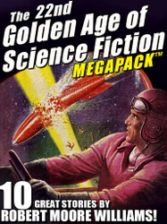 The 22nd Golden Age of Science Fiction MEGAPACK ™: Robert Moore Williams (epub/Kindle/pdf)