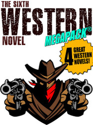 The 6th Western Novel MEGAPACK ®: 4 Novels of the Old West (Epub/Kindle/pdf)