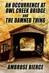 An Occurrence at Owl Creek Bridge and The Damned Thing, by Ambrose Bierce (Paperback)