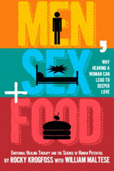 Men, Sex + Food: Why Hearing a Woman Can Lead to Deeper Love, by Rocky Krogfoss and William Maltese (Paperback)
