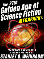 """The 27th Golden Age of Science Fiction MEGAPACK®: Stanley G. Weinbaum """""""