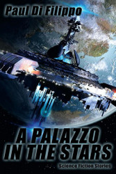 A Palazzo in the Stars: Science Fiction Stories, by Paul Di Filippo (Paperback)