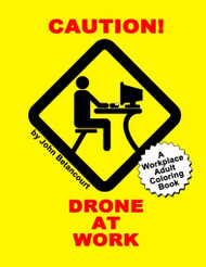 Caution! Drone at Work: A Workplace Adult Coloring Book