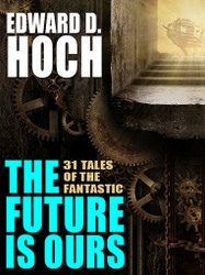 The Future Is Ours: The Collected Science Fiction of Edward D. Hoch  (epub/Mobi/pdf))