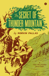 01. The Secret of Thunder Mountain: A Ted Wilford Mystery, by Norvin Pallas (paperback)