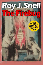 The Firebug (Boys Mystery Series, Book 8), by Roy J. Snell (Paperback)