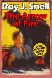 Arrow of Fire (Boys Mystery Series, Book 13), by Roy J. Snell (Paperback)