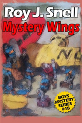 Mystery Wings (Boys Mystery Series, Book 18), by Roy J. Snell (Paperback)